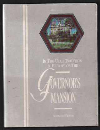 In the Utah Tradition: A History of the Governor's Mansion