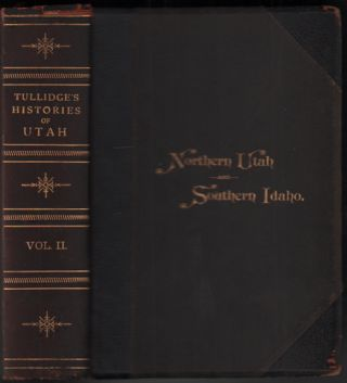Tullidge's Histories, (Volume II.) Containing the History of all the Northern, Eastern and...