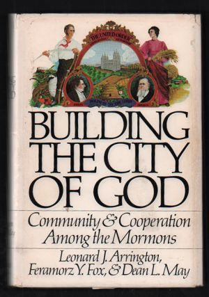 Building the City of God: Community & Cooperation Among the Mormons. Leonard J. Arrington,...