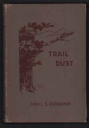 Trail Dust: A Little Round-up of Western Verse. Daniel S. Richardson