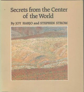 Secrets From the Center of the World. Joy Harjo, Steven Strom, Photographs