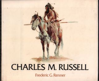 Charles M. Russell: Paintings, Drawings, and Sculpture in the Amon G. Carter Collection. Frederic...