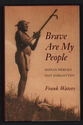 Brave Are My People: Indian Heroes Not Forgotten. Frank Waters, Vine Deloria Jr