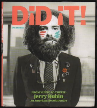 Did It!; From Yippie to Yuppie: Jerry Rubin, An American Revolutionary. Pat Thomas