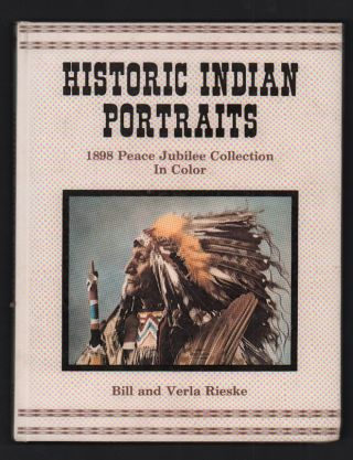 Historic Indian Portraits: 1898 Peace Jubilee Collection. William M. Rieske, Verla P