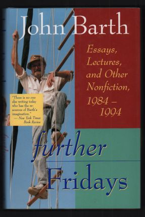 Further Fridays: Essays, Lectures, and Other Nonfiction 1984-94. John Barth