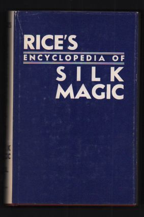 Rice's Encyclopedia of Silk Magic Volume Three. Harold R. Rice