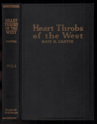 "Heart Throbs of the West: ""A Unique Volume Treating Definite Subjects of Western History."" Volume..."