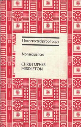 Nonsequences: Uncorrected Proof Copy. Christopher Middleton
