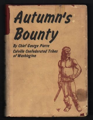 Autumn's Bounty. Chief George Pierre, Colville Confederated Tribes of Washington.