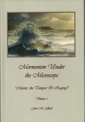 "Mormonism Under the Microscope: ""Master, the Tempest is Raging!"": Volume 1. Joel M. Allred"