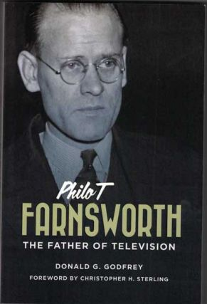 Philo T. Farnsworth: The Father of Television. Donald G. Godfrey