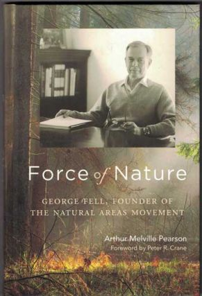 Force of Nature: George Fell, Founder of the Natural Areas Movement. Arthur Melville Pearson,...