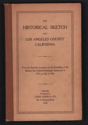 An Historical Sketch of Los Angeles County California: From the Spanish Occupancy, by the...