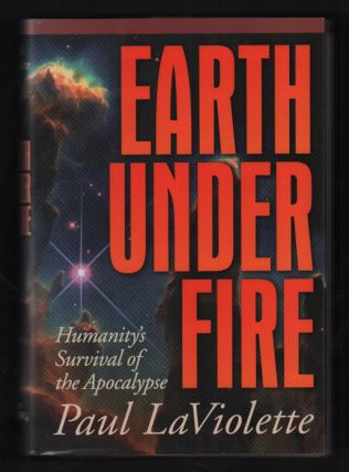 Earth Under Fire: Humanity's Survival of the Apocalypse. Paul A. LaViolette
