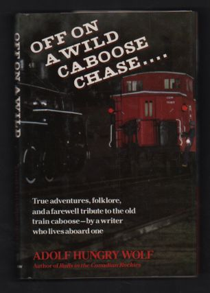 Off On A Wild Caboose Chase: True Adventures, Folklore, and a farewell tribute to the old train...