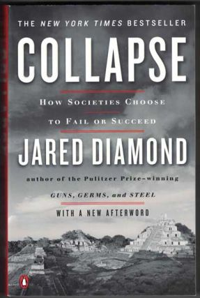 Collapse: How Societies Choose to Fail or Succeed. Jared Diamond