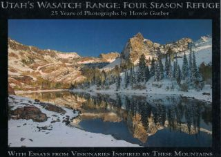 Utah's Wasatch Range: Four Season Refuge; 25 Years of Photographs by Howie Garber. Howie Garber,...
