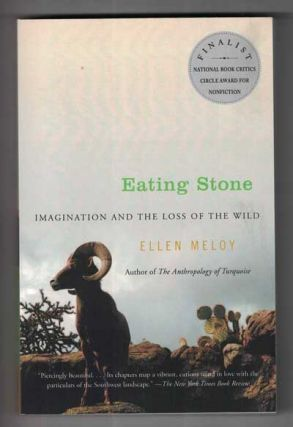 Eating Stone: Imagination and the Loss of the Wild. Ellen Meloy