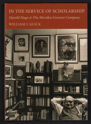 In the Service of Scholarship: Harold Hugo & The Meriden Gravure Company. William J. Glick