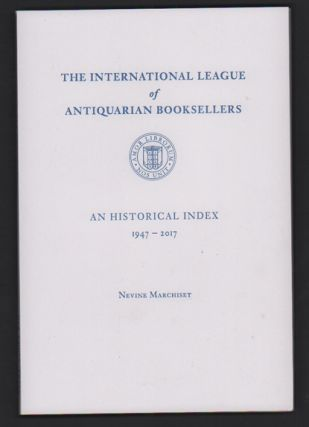 The International League of Antiquarian Booksellers: An Historical Index 1947-2017. Nevine Marchiset