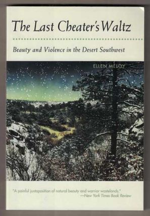 The Last Cheater's Waltz: Beauty and Violence in the Desert Southwest. Ellen Meloy