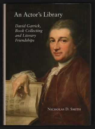 An Actor's Library: David Garrick, Book Collecting and Literary Friendships. Nicholas D. Smith