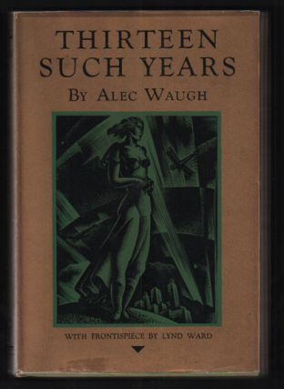Thirteen Such Years. Alec Waugh, Lynd Ward