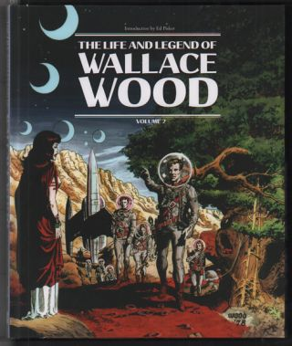 The Life and Legend of Wallace Wood: Volume 2. Wallace Wood, Bhob Stewart, J. Michael Catron, Ed...