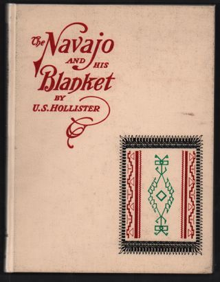 The Navajo and His Blanket. Uriah S. Hollister.