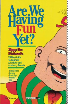 Are We Having Fun Yet?; Zippy the Pinhead's 29 Day Guide To Random Activities and Arbitrary...