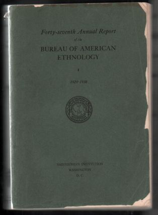 Forty-Seventh Annual Report of the Bureau of American Ethnology to the Secretary of the...
