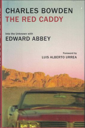 The Red Caddy: Into the Unknown with Edward Abbey. Charles Bowden