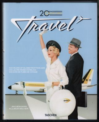 The 20th Century Travel: 100 Years of Globe-Trotting Ads. Travel, Jim Heimann, Allison Silver