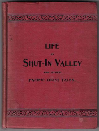 Life at Shut-In Valley and Other Pacific Coast Tales. Clara Spalding Brown