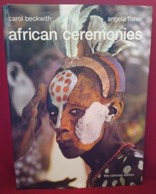 African Ceremonies: The Concise Edition. Carol Beckwith, Angela Fisher
