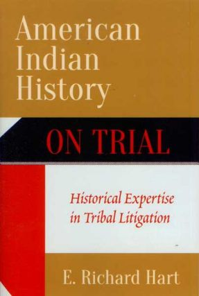 American Indian History On Trial: Historical Expertise in Tribal Litigation. E. Richard Hart