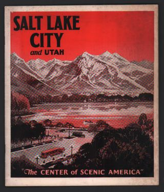 "Salt Lake City and Utah ""The Center of Scenic America"" [View Book"