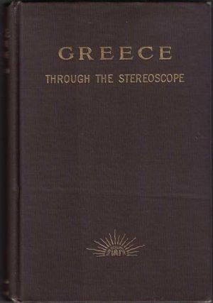 Greece: Through the Stereoscope. Rufus B. Richardson