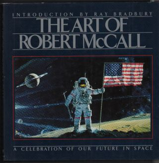 The Art of Robert McCall: A Celebration of Our Future in Space (Signed by Ray Bradbury). Robert...