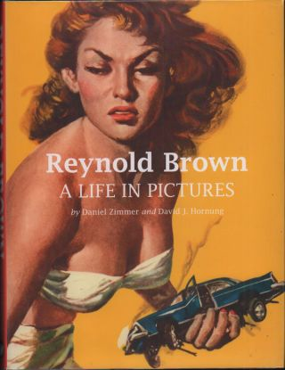 Reynold Brown: A Life in Pictures. Reynold Brown, Daniel Zimmer, David J. Hornung