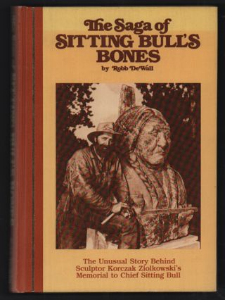 The Saga of Sitting Bull's Bones: The Unusual Story Behind Sculptor Korczak Ziolkowski's Memorial...