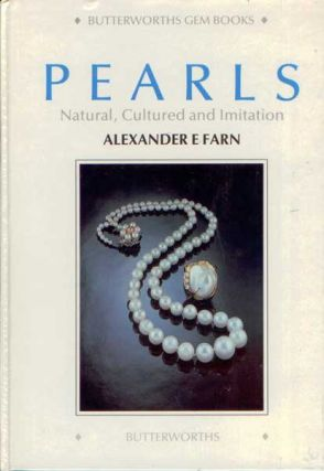 Pearls: Natural, Cultured and Imitation. Alexander E. Farn