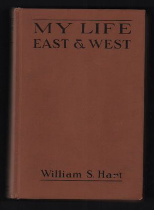 My Life East and West. William S. Hart.