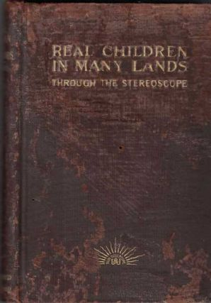 Real Children in Many Lands: Through the Stereoscope. M. S. Emery