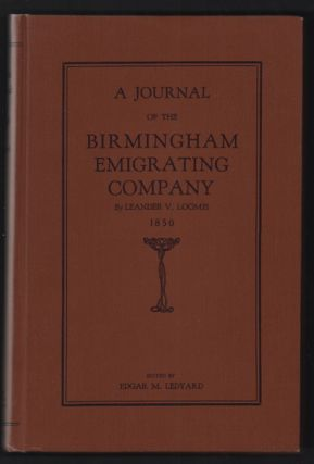 A Journal of the Birmingham Emigrating Company: The record of a trip from Birmingham, Iowa, to Sacramento, California, in 1850. Leander V. Loomis.
