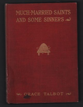 Much-Married Saints and Some Sinners: Sketches from Life Among the Mormons and Gentiles in Utah. Grace Talbot.