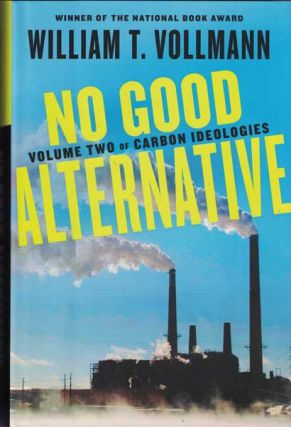 No Good Alternative: Volume Two of Carbon Ideologies. William T. Vollmann