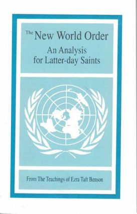 The New World Order: An Analysis for Latter-Day Saints: From the Teachings of Ezra Taft Benson