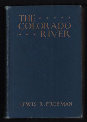 The Colorado River Yesterday, Today and Tomorrow. Lewis R. Freeman